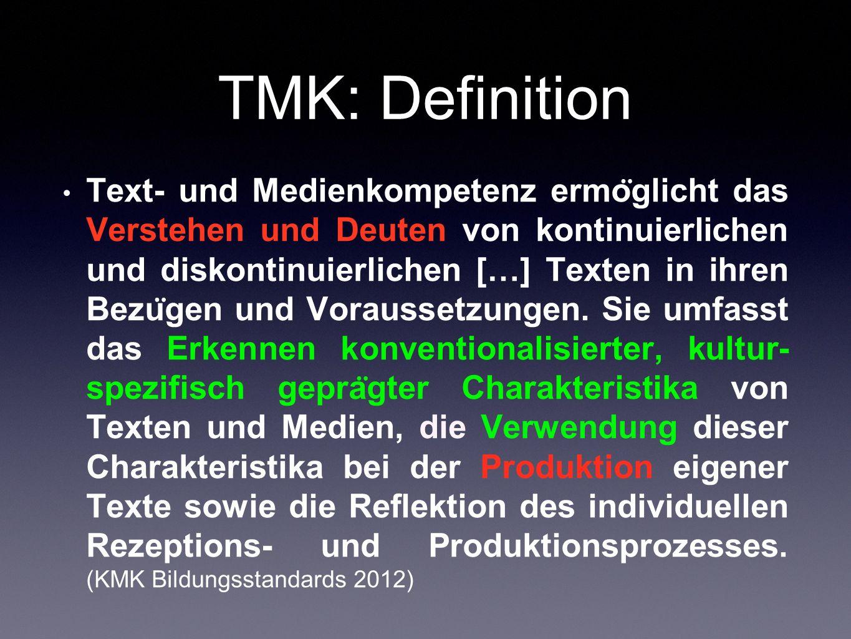 TMK: Definition Text- und Medienkompetenz ermo ̈ glicht das Verstehen und Deuten von kontinuierlichen und diskontinuierlichen […] Texten in ihren Bezu