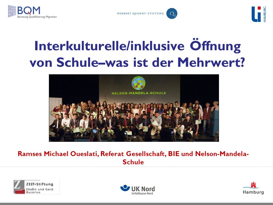 Interkulturelle/inklusive Öffnung von Schule–was ist der Mehrwert? Ramses Michael Oueslati, Referat Gesellschaft, BIE und Nelson-Mandela- Schule