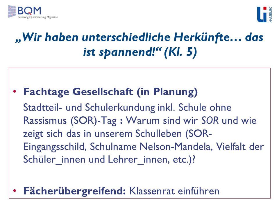 """""""Wir haben unterschiedliche Herkünfte… das ist spannend!"""" (Kl. 5) Fachtage Gesellschaft (in Planung) Stadtteil- und Schulerkundung inkl. Schule ohne R"""