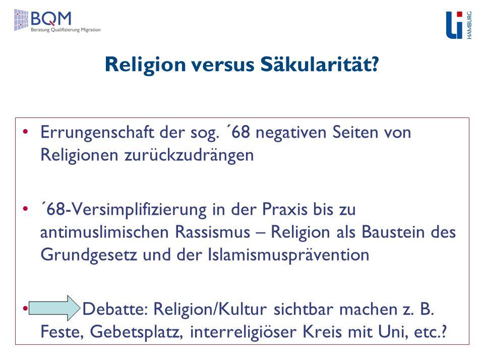 Religion versus Säkularität? Errungenschaft der sog. ´68 negativen Seiten von Religionen zurückzudrängen ´68-Versimplifizierung in der Praxis bis zu a