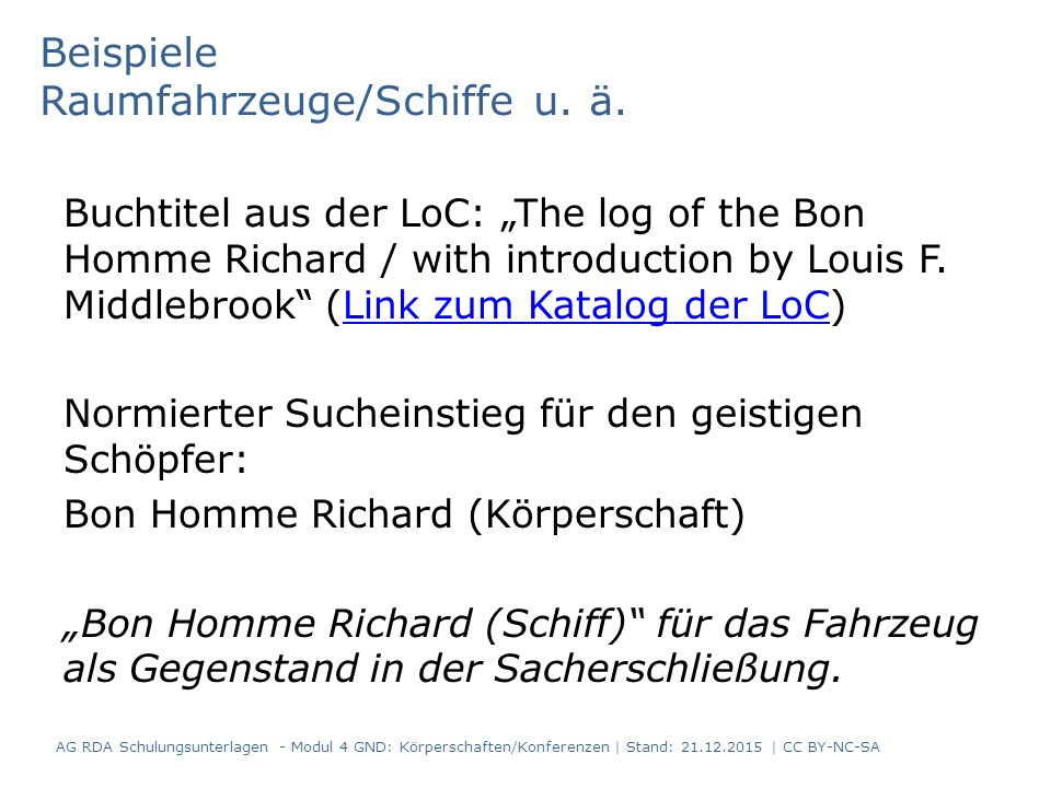 "Beispiele Raumfahrzeuge/Schiffe u. ä. Buchtitel aus der LoC: ""The log of the Bon Homme Richard / with introduction by Louis F. Middlebrook"" (Link zum"