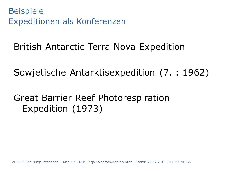 Beispiele Expeditionen als Konferenzen British Antarctic Terra Nova Expedition Sowjetische Antarktisexpedition (7. : 1962) Great Barrier Reef Photores