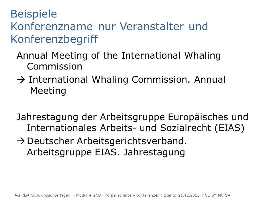 Beispiele Konferenzname nur Veranstalter und Konferenzbegriff Annual Meeting of the International Whaling Commission  International Whaling Commissio