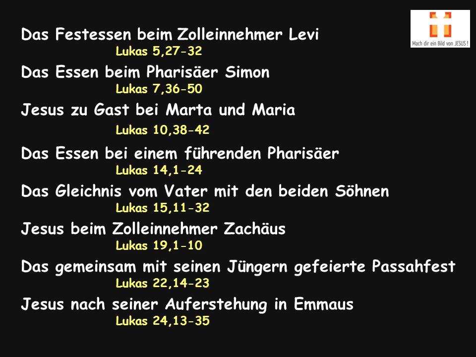 Das Festessen beim Zolleinnehmer Levi Lukas 5,27-32 Das Essen beim Pharisäer Simon Lukas 7,36-50 Jesus zu Gast bei Marta und Maria Lukas 10,38-42 Das Essen bei einem führenden Pharisäer Lukas 14,1-24 Das Gleichnis vom Vater mit den beiden Söhnen Lukas 15,11-32 Jesus beim Zolleinnehmer Zachäus Lukas 19,1-10 Das gemeinsam mit seinen Jüngern gefeierte Passahfest Lukas 22,14-23 Jesus nach seiner Auferstehung in Emmaus Lukas 24,13-35