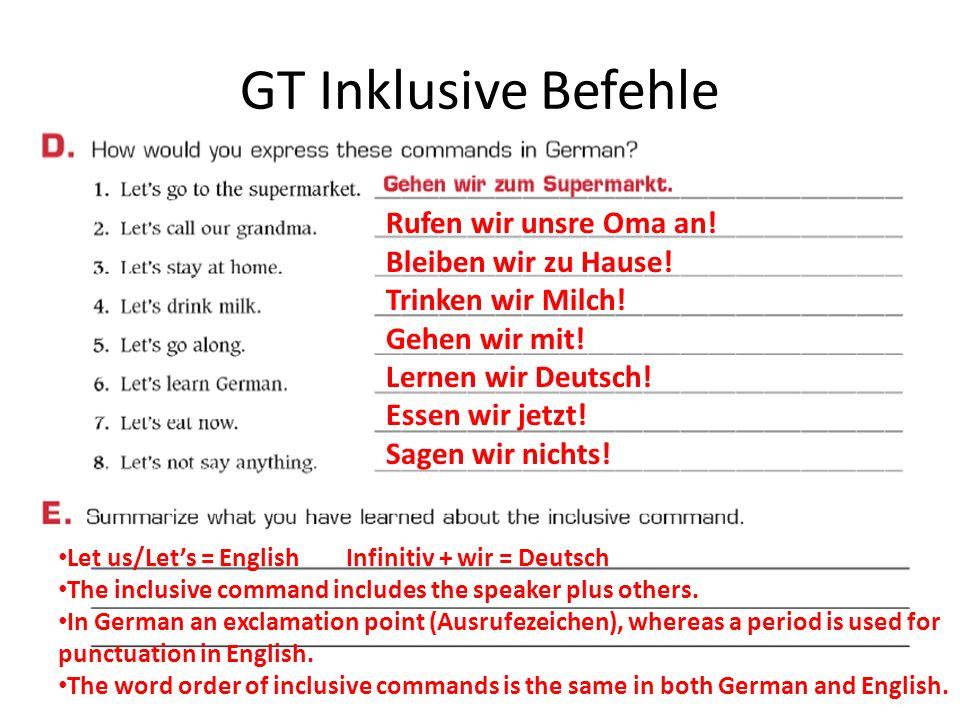 GT Inklusive Befehle Rufen wir unsre Oma an! Bleiben wir zu Hause! Trinken wir Milch! Gehen wir mit! Lernen wir Deutsch! Essen wir jetzt! Sagen wir ni