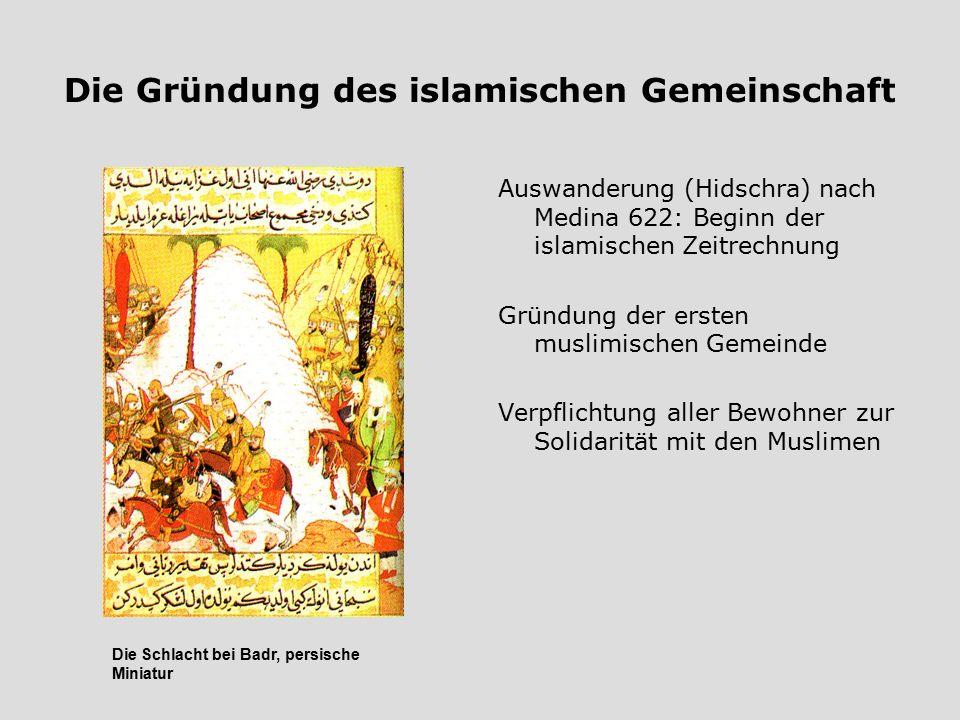 Die Gründung des islamischen Gemeinschaft Auswanderung (Hidschra) nach Medina 622: Beginn der islamischen Zeitrechnung Gründung der ersten muslimische
