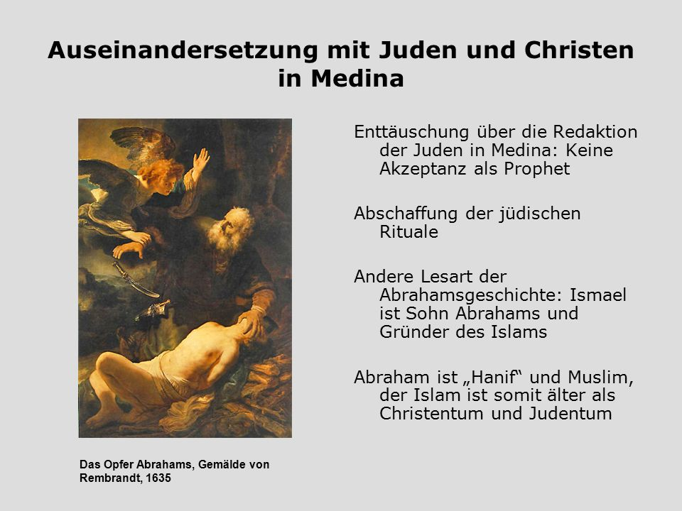 Auseinandersetzung mit Juden und Christen in Medina Enttäuschung über die Redaktion der Juden in Medina: Keine Akzeptanz als Prophet Abschaffung der j