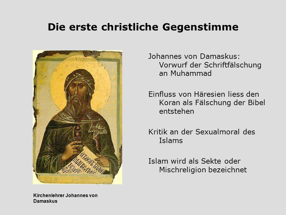 Die erste christliche Gegenstimme Johannes von Damaskus: Vorwurf der Schriftfälschung an Muhammad Einfluss von Häresien liess den Koran als Fälschung
