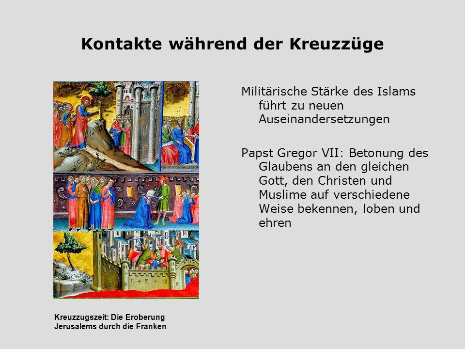 Kontakte während der Kreuzzüge Militärische Stärke des Islams führt zu neuen Auseinandersetzungen Papst Gregor VII: Betonung des Glaubens an den gleic