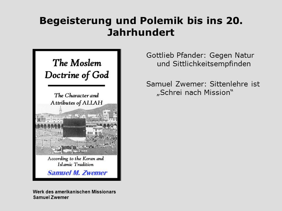 """Begeisterung und Polemik bis ins 20. Jahrhundert Gottlieb Pfander: Gegen Natur und Sittlichkeitsempfinden Samuel Zwemer: Sittenlehre ist """"Schrei nach"""