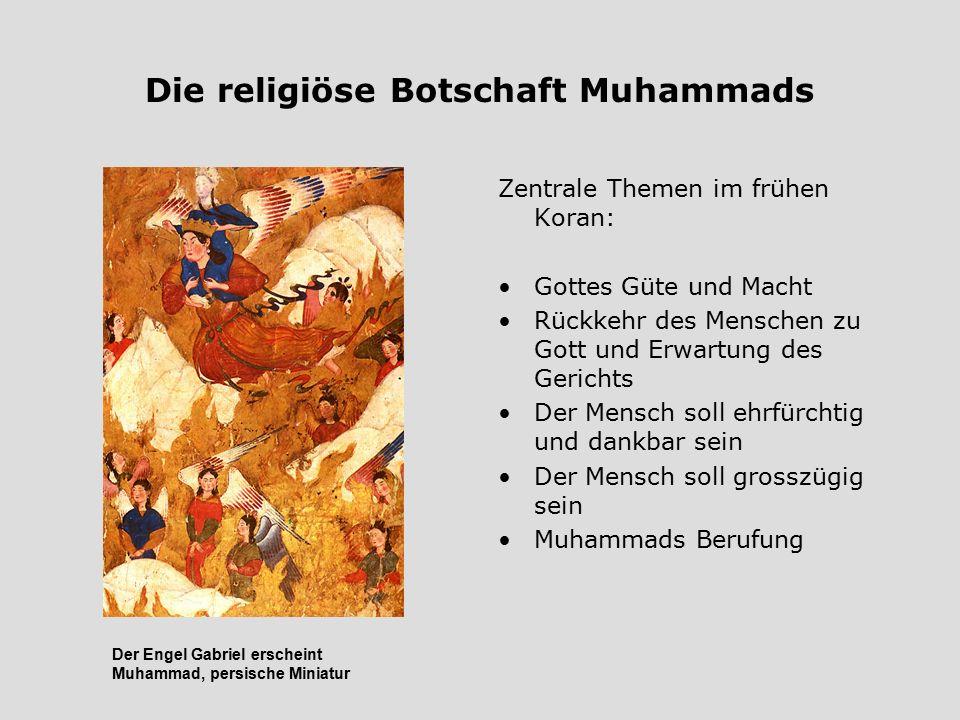 Die religiöse Botschaft Muhammads Zentrale Themen im frühen Koran: Gottes Güte und Macht Rückkehr des Menschen zu Gott und Erwartung des Gerichts Der