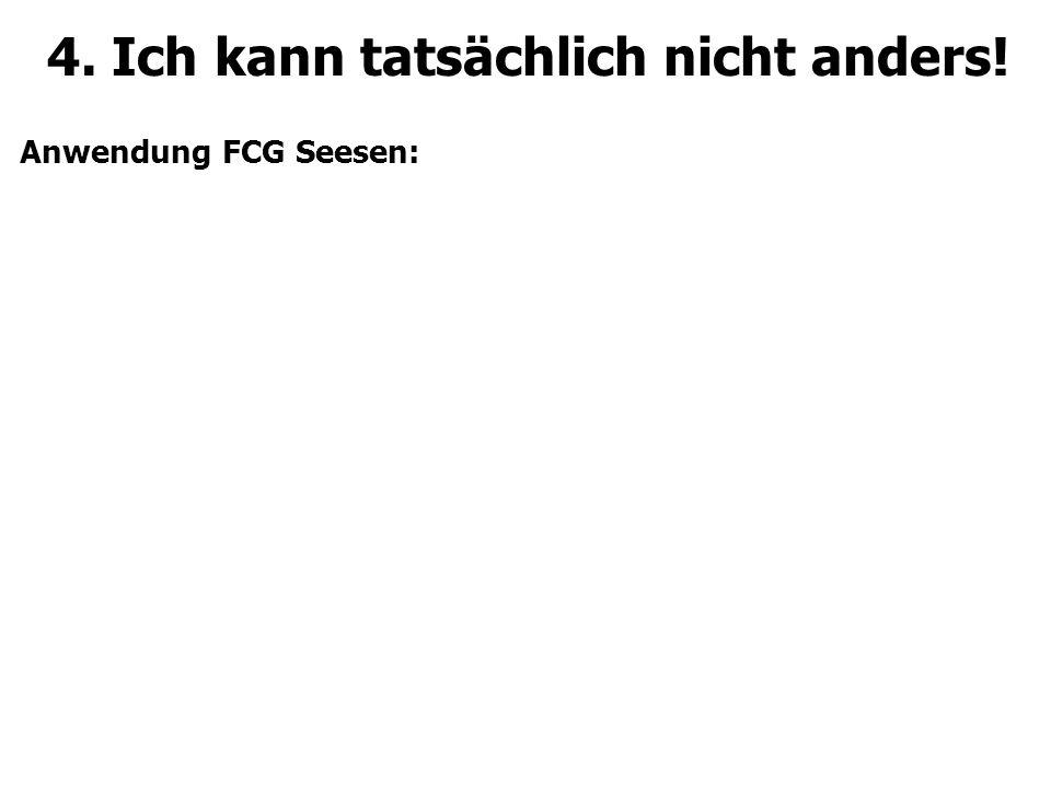 4. Ich kann tatsächlich nicht anders! Anwendung FCG Seesen: