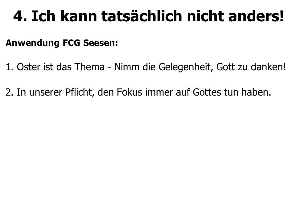 4. Ich kann tatsächlich nicht anders. Anwendung FCG Seesen: 1.
