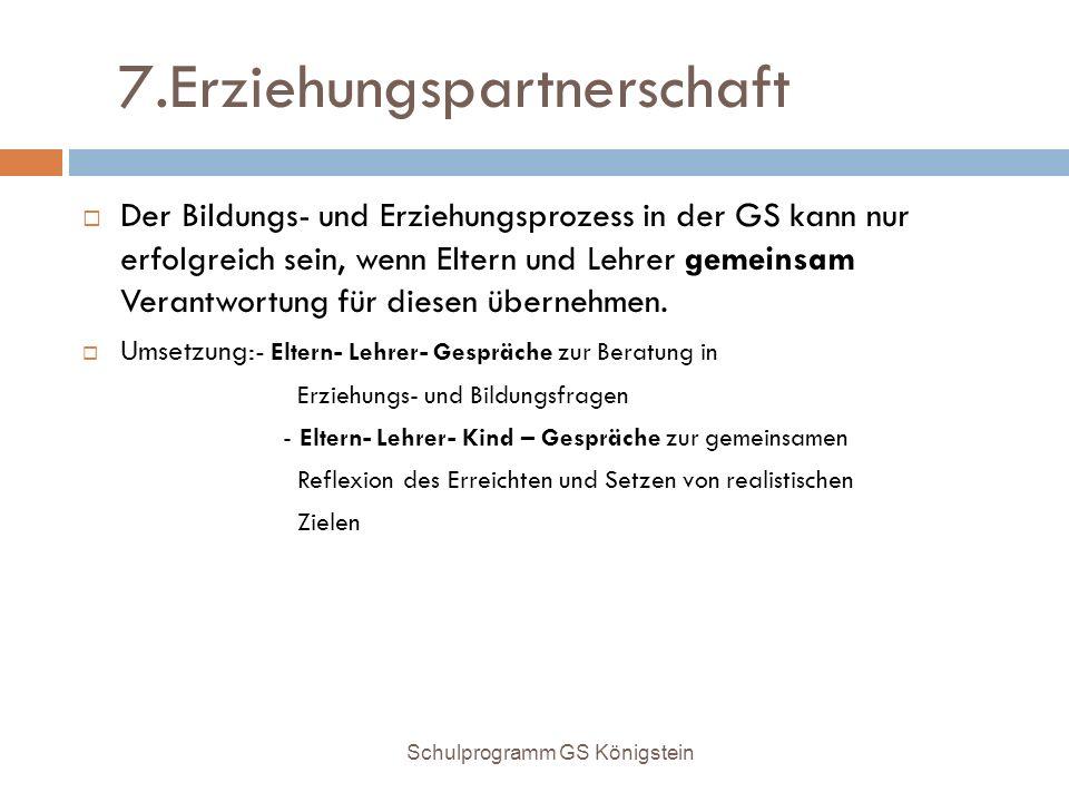 7.Erziehungspartnerschaft  Der Bildungs- und Erziehungsprozess in der GS kann nur erfolgreich sein, wenn Eltern und Lehrer gemeinsam Verantwortung fü