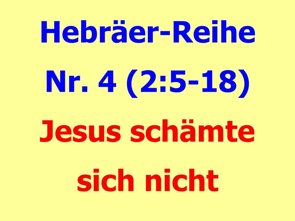Hebräer-Reihe Nr. 4 (2:5-18) Jesus schämte sich nicht