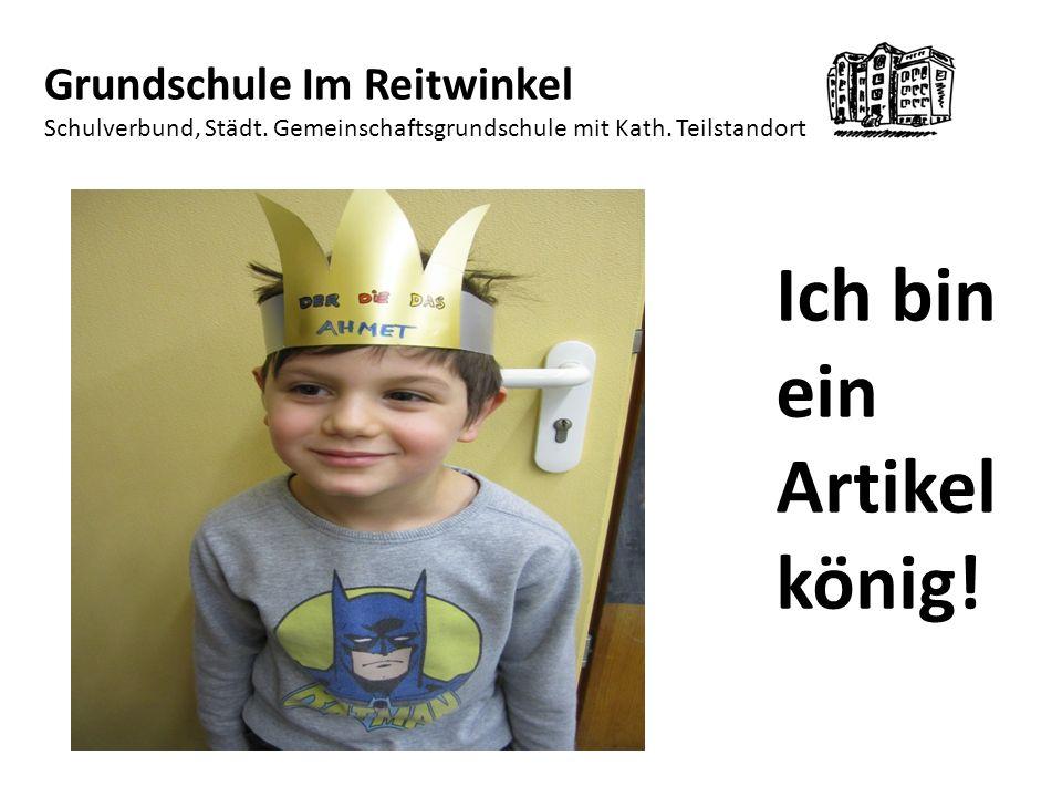 Ich bin ein Artikel könig.Grundschule Im Reitwinkel Schulverbund, Städt.