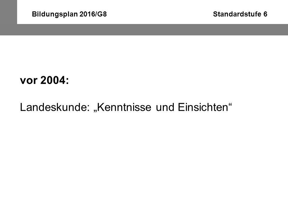 """Bildungsplan 2016/G8 Standardstufe 6 vor 2004: Landeskunde: """"Kenntnisse und Einsichten"""""""