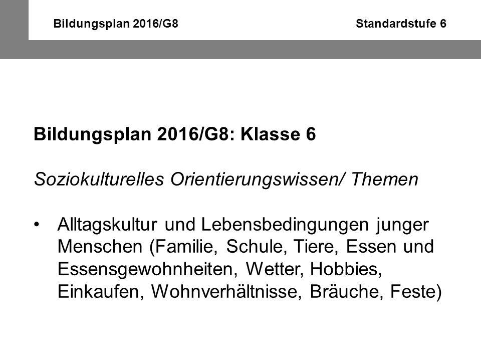 Bildungsplan 2016/G8 Standardstufe 6 Bildungsplan 2016/G8: Klasse 6 Soziokulturelles Orientierungswissen/ Themen Alltagskultur und Lebensbedingungen j