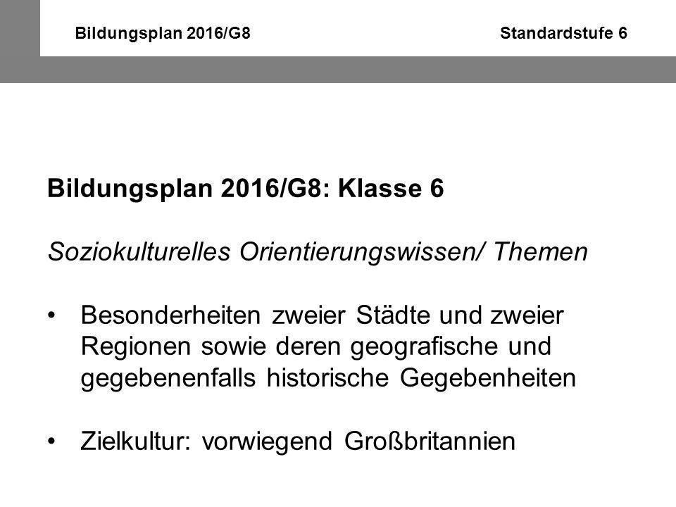 Bildungsplan 2016/G8 Standardstufe 6 Bildungsplan 2016/G8: Klasse 6 Soziokulturelles Orientierungswissen/ Themen Besonderheiten zweier Städte und zwei