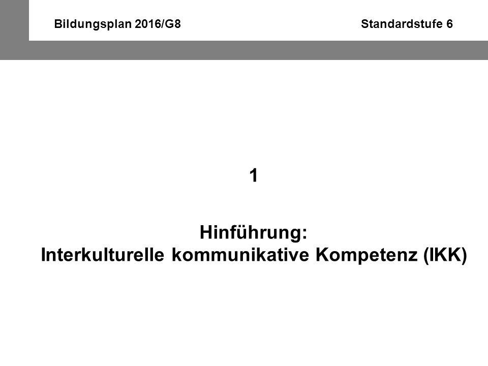 Bildungsplan 2016/G8 Standardstufe 6 1 Hinführung: Interkulturelle kommunikative Kompetenz (IKK)