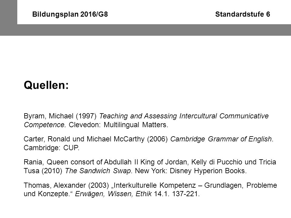 Bildungsplan 2016/G8 Standardstufe 6 Quellen: Byram, Michael (1997) Teaching and Assessing Intercultural Communicative Competence. Clevedon: Multiling
