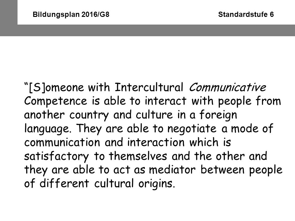"Bildungsplan 2016/G8 Standardstufe 6 ""[S]omeone with Intercultural Communicative Competence is able to interact with people from another country and c"
