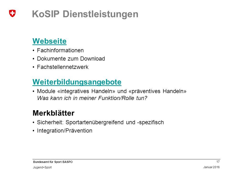 17 Januar 2016 Bundesamt für Sport BASPO Jugend+Sport KoSIP Dienstleistungen Webseite Fachinformationen Dokumente zum Download Fachstellennetzwerk Wei