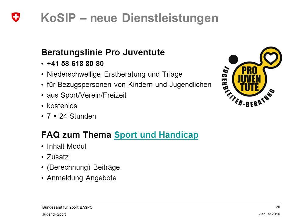 20 Januar 2016 Bundesamt für Sport BASPO Jugend+Sport KoSIP – neue Dienstleistungen Beratungslinie Pro Juventute +41 58 618 80 80 Niederschwellige Ers