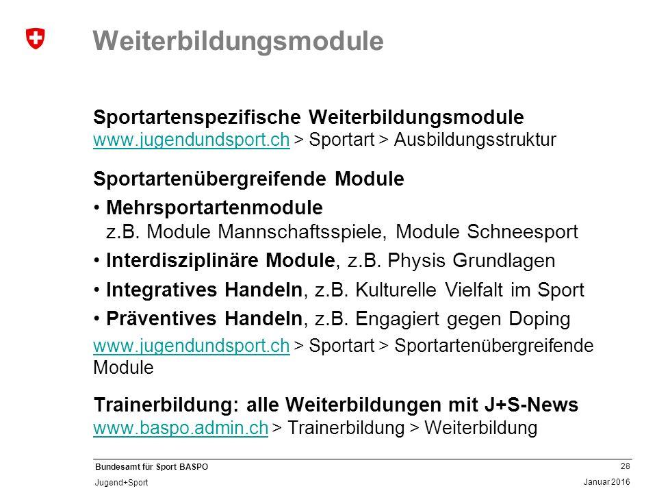 28 Januar 2016 Bundesamt für Sport BASPO Jugend+Sport Weiterbildungsmodule Sportartenspezifische Weiterbildungsmodule www.jugendundsport.ch > Sportart > Ausbildungsstruktur www.jugendundsport.ch Sportartenübergreifende Module Mehrsportartenmodule z.B.