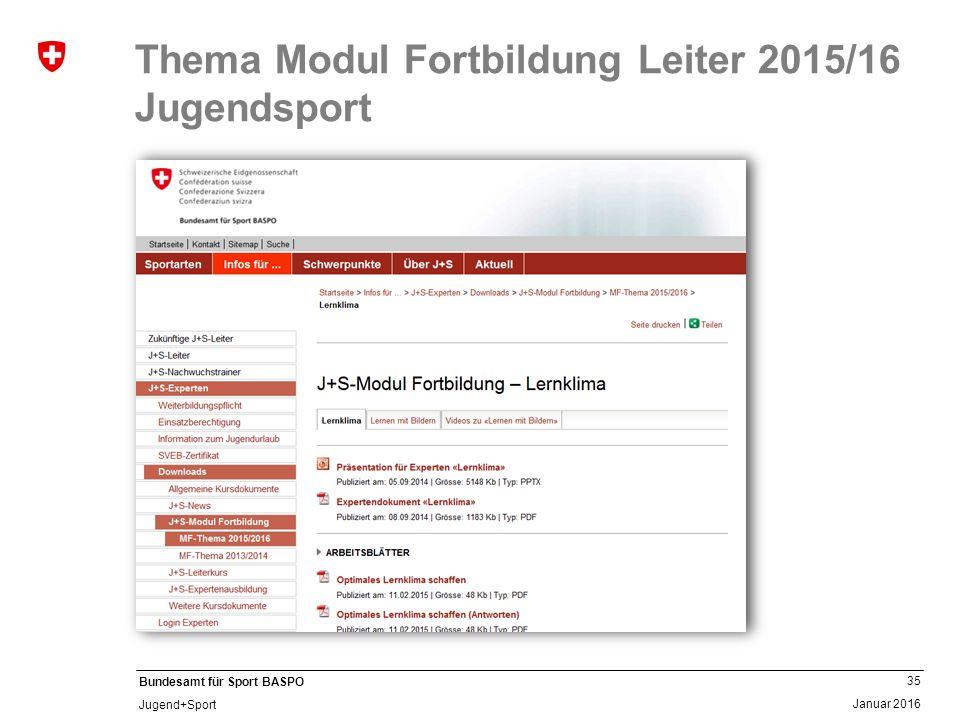 35 Januar 2016 Bundesamt für Sport BASPO Jugend+Sport Thema Modul Fortbildung Leiter 2015/16 Jugendsport