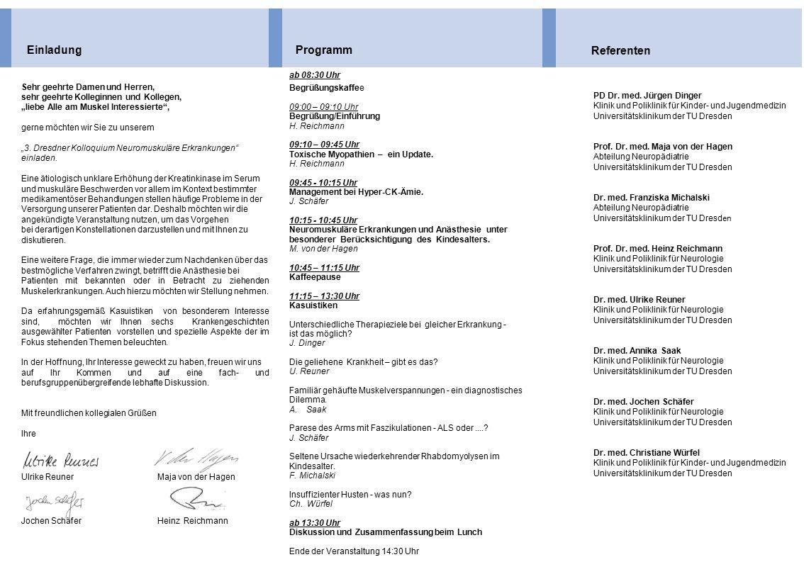 EinladungProgramm Referenten ab 08:30 Uhr Begrüßungskaffee 09:00 – 09:10 Uhr Begrüßung/Einführung H. Reichmann 09:10 – 09:45 Uhr Toxische Myopathien –