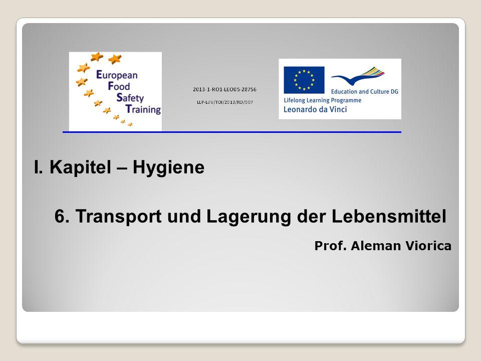 I. Kapitel – Hygiene 6. Transport und Lagerung der Lebensmittel Prof. Aleman Viorica