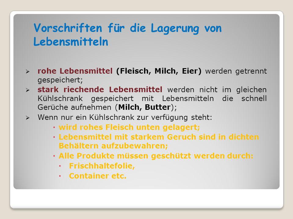 Vorschriften für die Lagerung von Lebensmitteln  rohe Lebensmittel (Fleisch, Milch, Eier) werden getrennt gespeichert;  stark riechende Lebensmittel