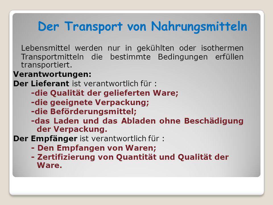Der Transport von verderblichen Lebensmitteln Je nach Art der Lebensmitteln werden spezialisierte Transpormittel eingesetzt.
