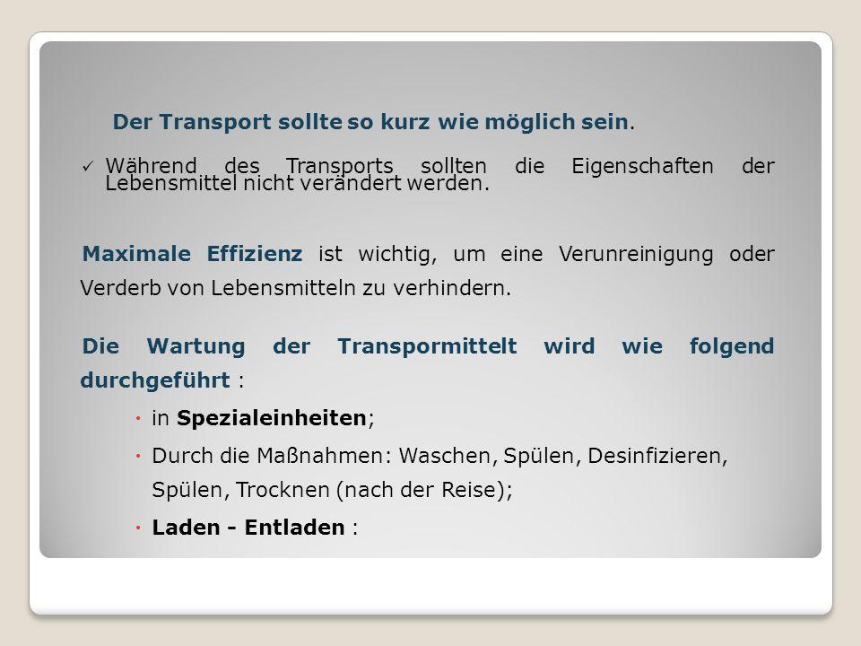 Der Transport sollte so kurz wie möglich sein. Während des Transports sollten die Eigenschaften der Lebensmittel nicht verändert werden. Maximale Effi