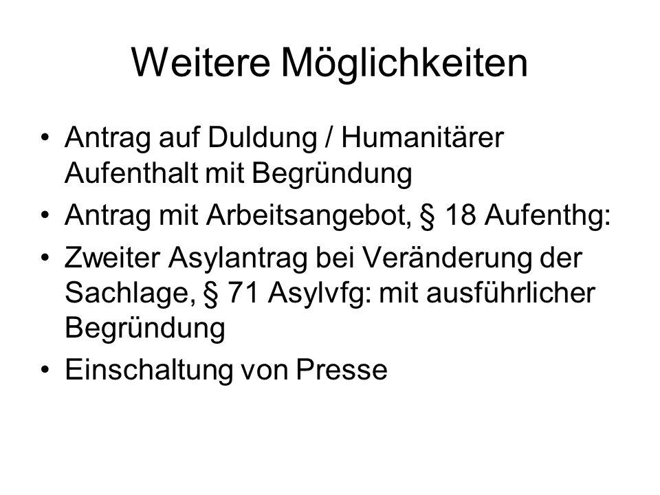 Weitere Möglichkeiten Antrag auf Duldung / Humanitärer Aufenthalt mit Begründung Antrag mit Arbeitsangebot, § 18 Aufenthg: Zweiter Asylantrag bei Verä