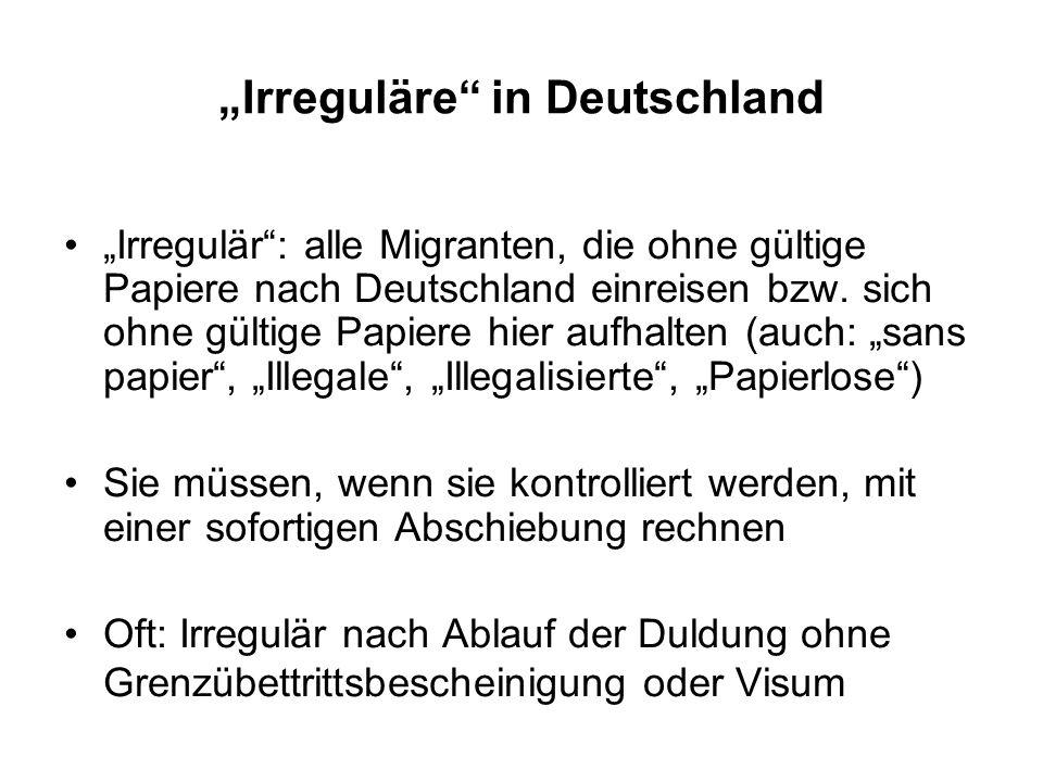 """""""Irreguläre"""" in Deutschland """"Irregulär"""": alle Migranten, die ohne gültige Papiere nach Deutschland einreisen bzw. sich ohne gültige Papiere hier aufha"""