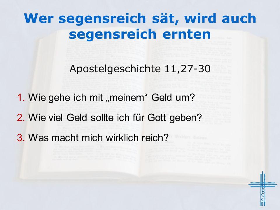 """Wer segensreich sät, wird auch segensreich ernten Apostelgeschichte 11,27-30 1. Wie gehe ich mit """"meinem"""" Geld um? 2. Wie viel Geld sollte ich für Got"""