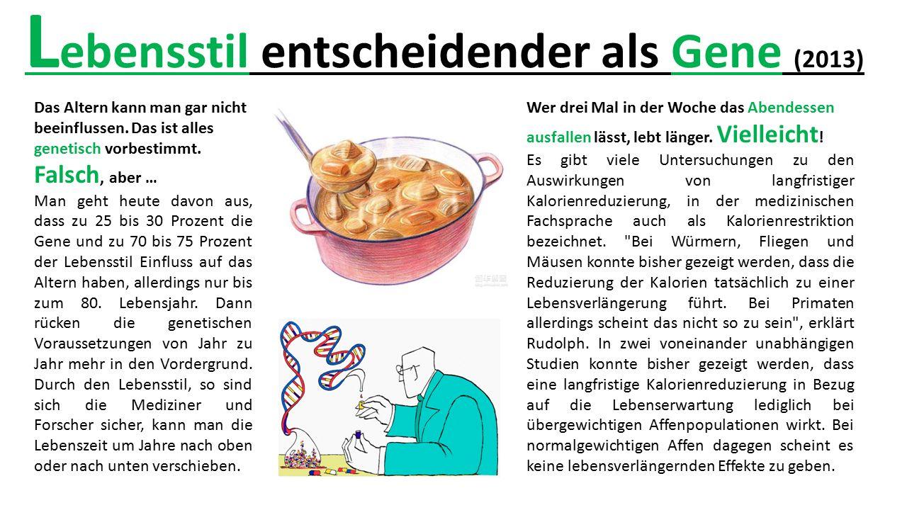 L ebensstil entscheidender als Gene (2013) Wer drei Mal in der Woche das Abendessen ausfallen lässt, lebt länger.