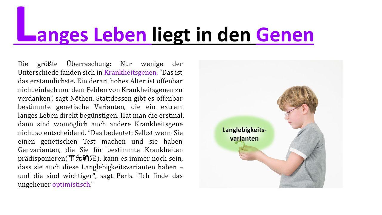 L anges Leben liegt in den Genen Die größte Überraschung: Nur wenige der Unterschiede fanden sich in Krankheitsgenen.