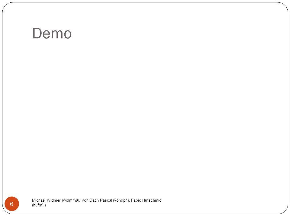 Demo Michael Widmer (widmm8), von Dach Pascal (vondp1), Fabio Hufschmid (hufsf1) 6