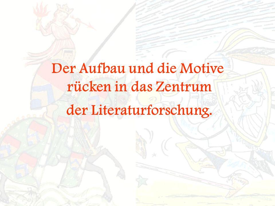 Der Aufbau und die Motive rücken in das Zentrum der Literaturforschung.