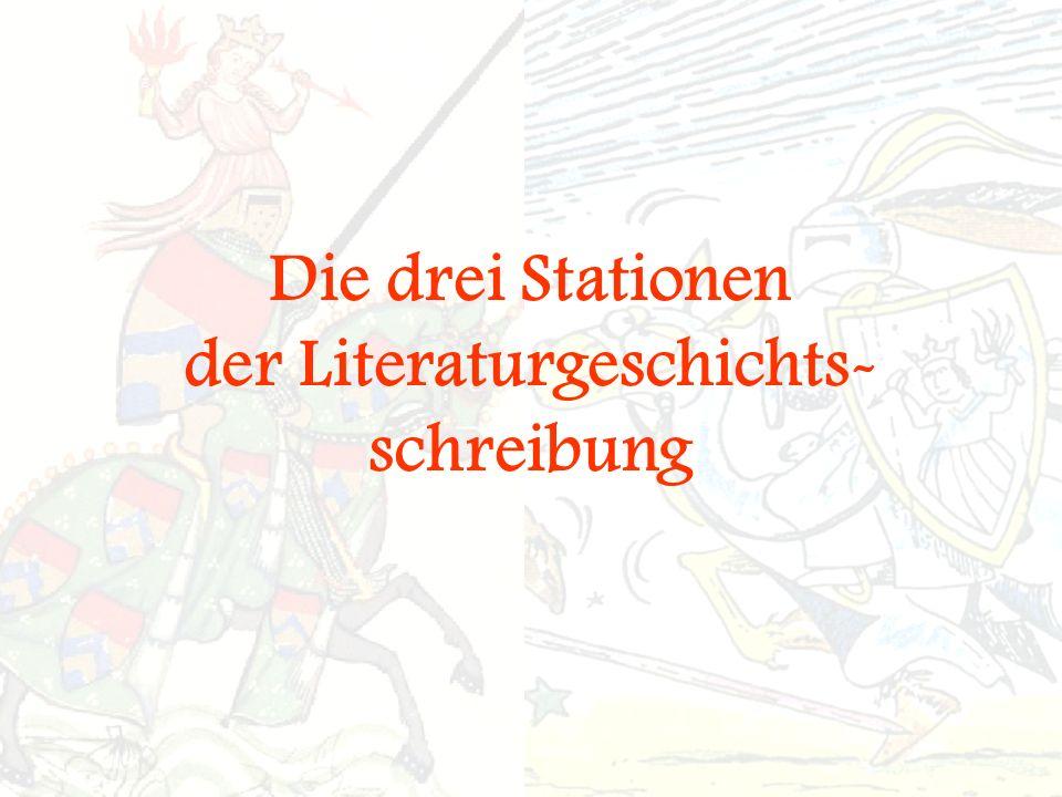 Die drei Stationen der Literaturgeschichts- schreibung