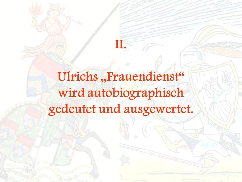 """II. Ulrichs """"Frauendienst wird autobiographisch gedeutet und ausgewertet."""