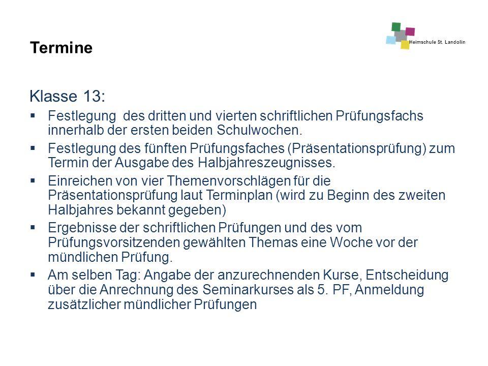 Heimschule St. Landolin Termine Klasse 13:  Festlegung des dritten und vierten schriftlichen Prüfungsfachs innerhalb der ersten beiden Schulwochen. 