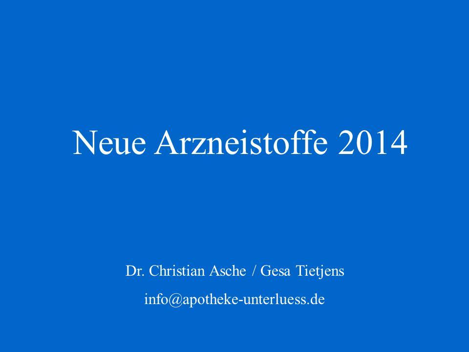 Neue Arzneistoffe 2014 Dr. Christian Asche / Gesa Tietjens info@apotheke-unterluess.de