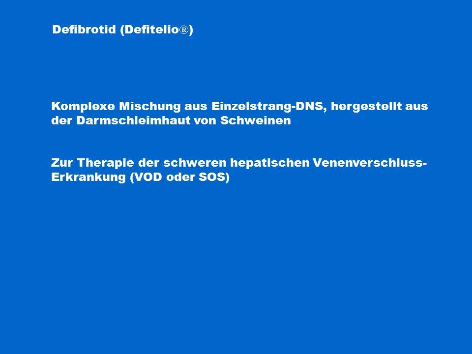 Defibrotid (Defitelio  ) Komplexe Mischung aus Einzelstrang-DNS, hergestellt aus der Darmschleimhaut von Schweinen Zur Therapie der schweren hepatischen Venenverschluss- Erkrankung (VOD oder SOS)