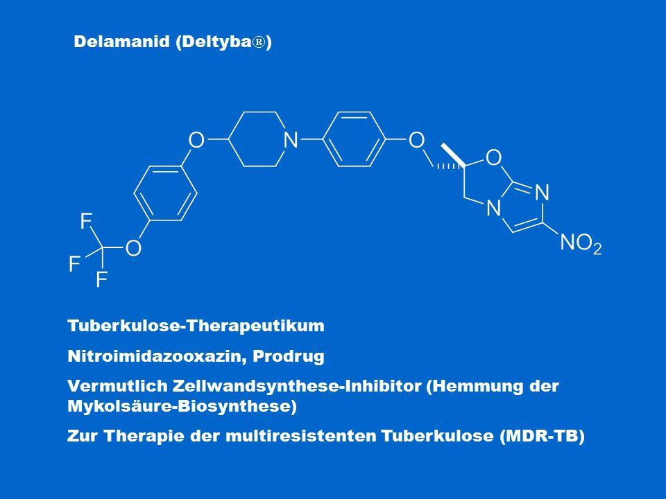 Delamanid (Deltyba  ) Tuberkulose-Therapeutikum Nitroimidazooxazin, Prodrug Vermutlich Zellwandsynthese-Inhibitor (Hemmung der Mykolsäure-Biosynthese) Zur Therapie der multiresistenten Tuberkulose (MDR-TB)