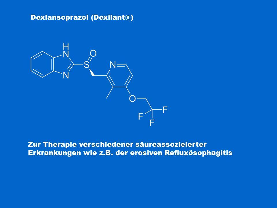 Dexlansoprazol (Dexilant  ) Zur Therapie verschiedener säureassozieierter Erkrankungen wie z.B. der erosiven Refluxösophagitis