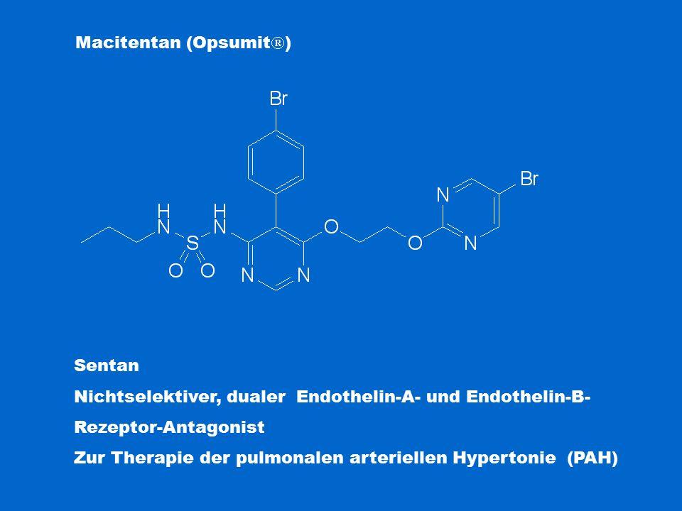 Macitentan (Opsumit  ) Sentan Nichtselektiver, dualer Endothelin-A- und Endothelin-B- Rezeptor-Antagonist Zur Therapie der pulmonalen arteriellen Hyp